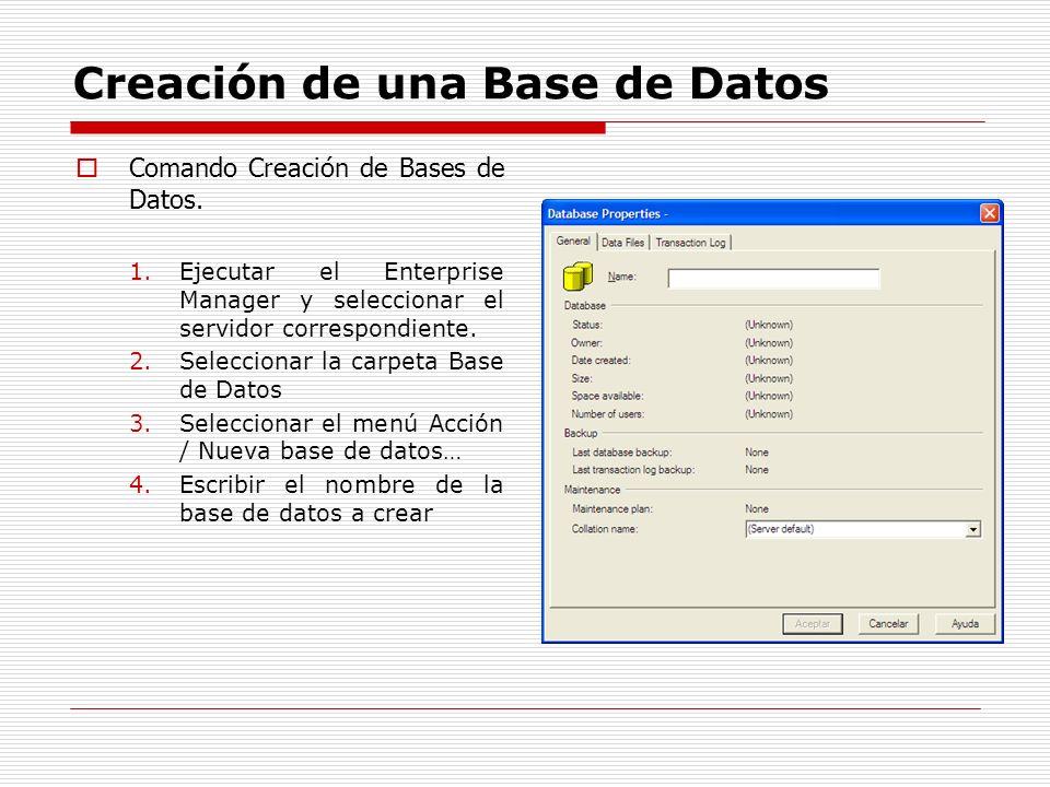 Creación de una Base de Datos Comando Creación de Bases de Datos. 1.Ejecutar el Enterprise Manager y seleccionar el servidor correspondiente. 2.Selecc