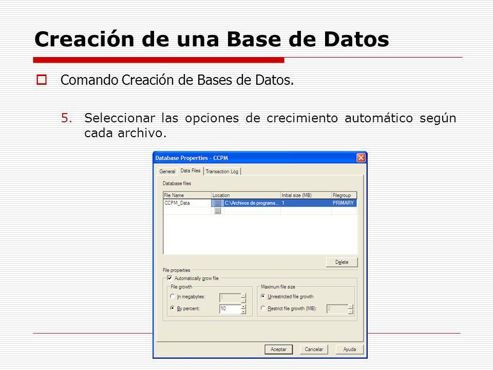 Creación de una Base de Datos Comando Creación de Bases de Datos. 5.Seleccionar las opciones de crecimiento automático según cada archivo.