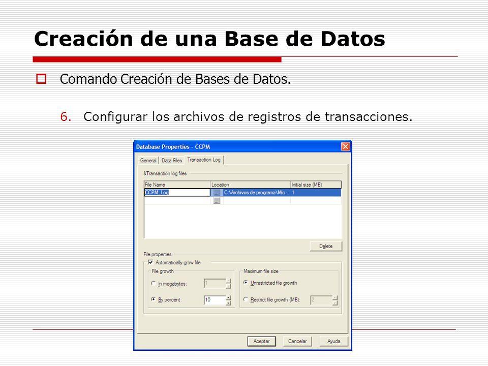 Creación de una Base de Datos Comando Creación de Bases de Datos. 6.Configurar los archivos de registros de transacciones.