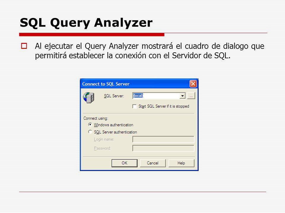 SQL Query Analyzer Al ejecutar el Query Analyzer mostrará el cuadro de dialogo que permitirá establecer la conexión con el Servidor de SQL.