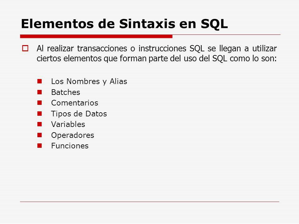 Elementos de Sintaxis en SQL Al realizar transacciones o instrucciones SQL se llegan a utilizar ciertos elementos que forman parte del uso del SQL com
