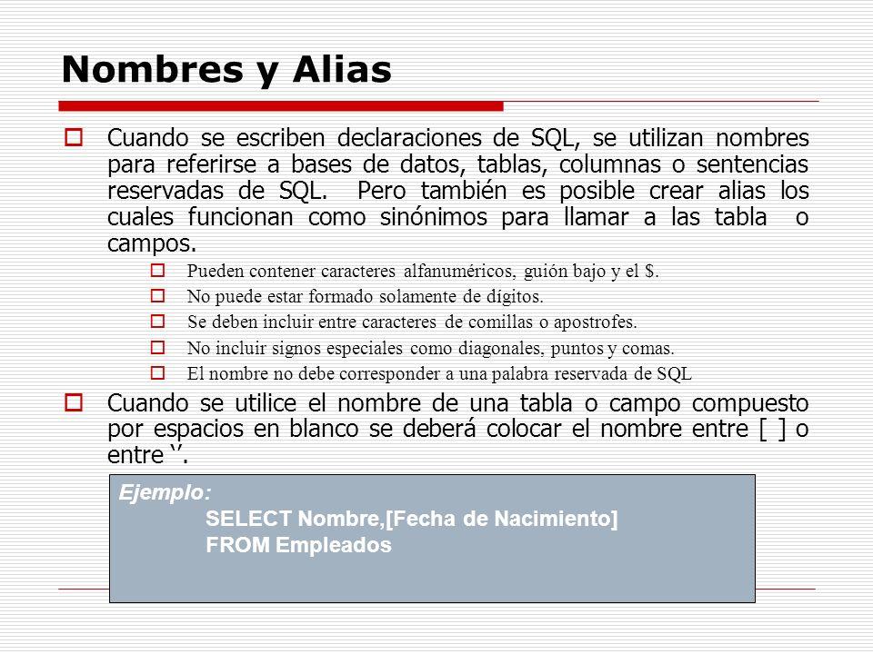 Nombres y Alias Cuando se escriben declaraciones de SQL, se utilizan nombres para referirse a bases de datos, tablas, columnas o sentencias reservadas