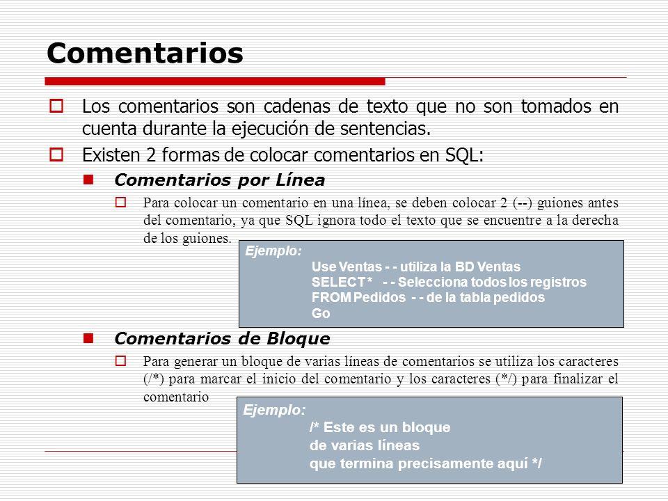 Comentarios Los comentarios son cadenas de texto que no son tomados en cuenta durante la ejecución de sentencias. Existen 2 formas de colocar comentar