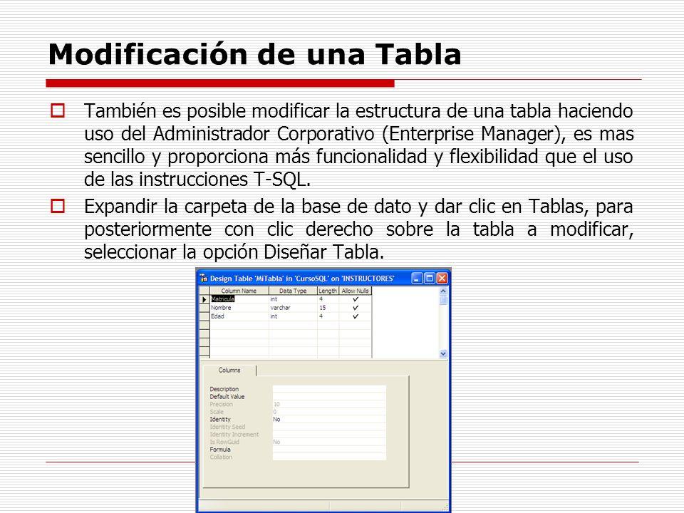 Modificación de una Tabla También es posible modificar la estructura de una tabla haciendo uso del Administrador Corporativo (Enterprise Manager), es