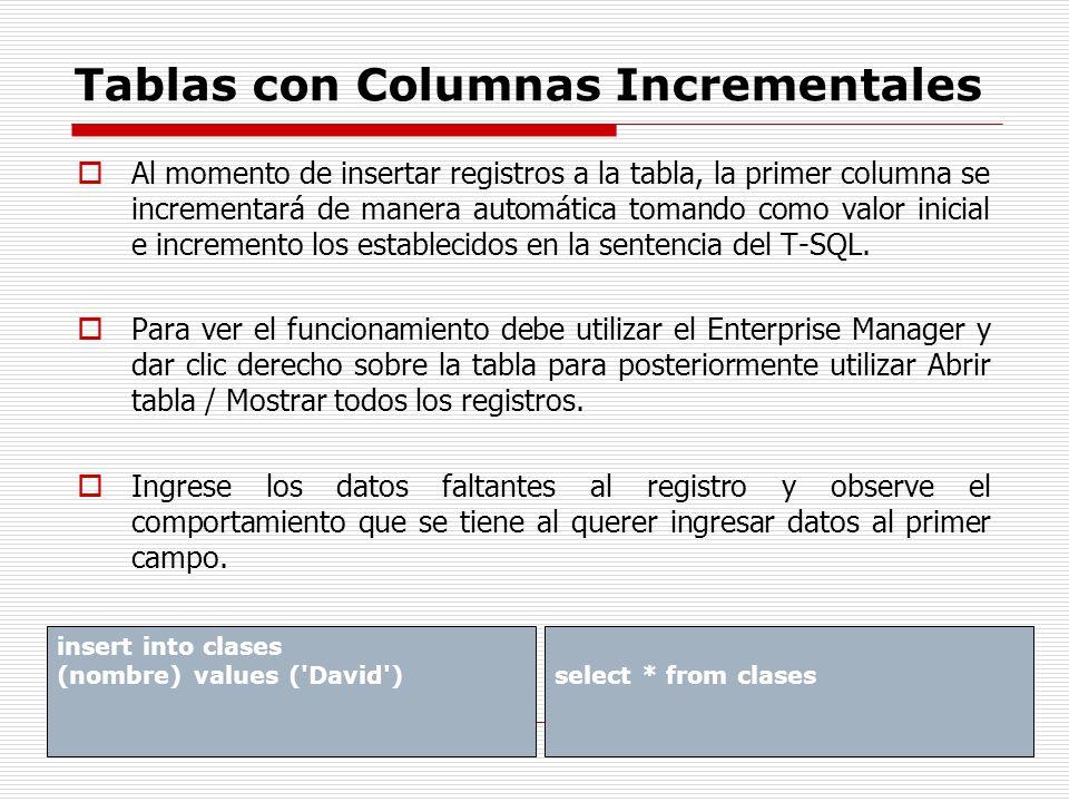 Tablas con Columnas Incrementales Al momento de insertar registros a la tabla, la primer columna se incrementará de manera automática tomando como val