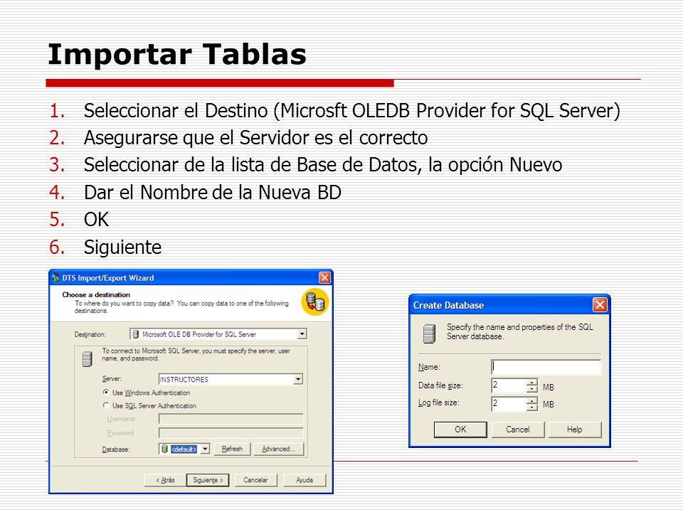 Importar Tablas 1.Seleccionar el Destino (Microsft OLEDB Provider for SQL Server) 2.Asegurarse que el Servidor es el correcto 3.Seleccionar de la list