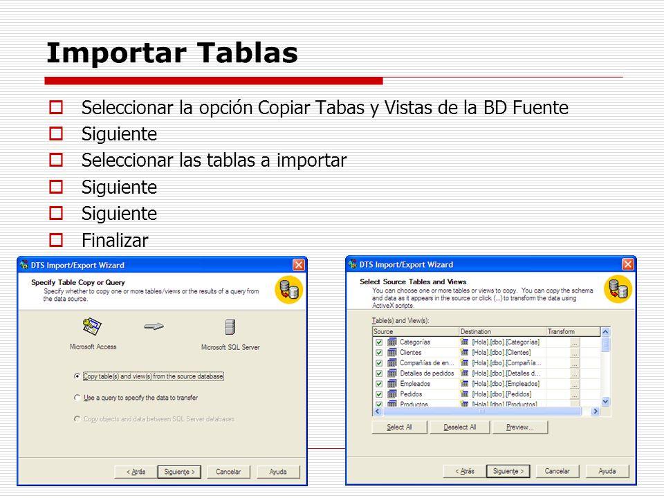 Importar Tablas Seleccionar la opción Copiar Tabas y Vistas de la BD Fuente Siguiente Seleccionar las tablas a importar Siguiente Finalizar