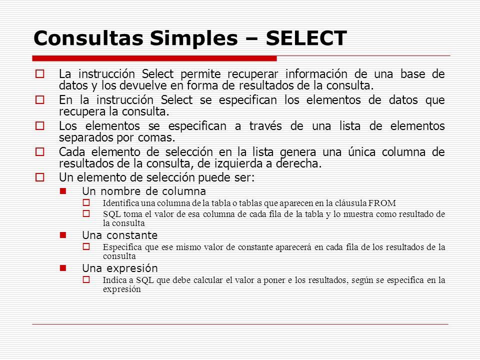 Consultas Simples – SELECT La instrucción Select permite recuperar información de una base de datos y los devuelve en forma de resultados de la consul
