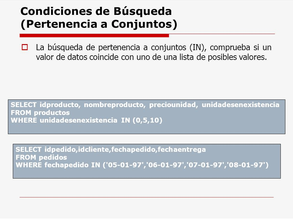 Condiciones de Búsqueda (Pertenencia a Conjuntos) La búsqueda de pertenencia a conjuntos (IN), comprueba si un valor de datos coincide con uno de una