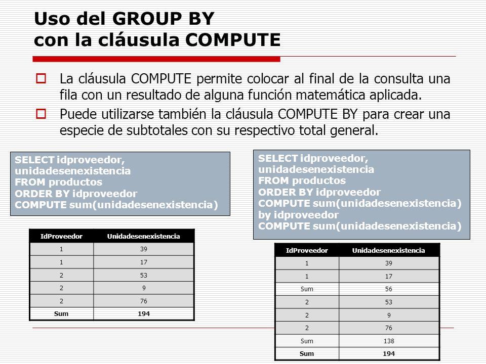 Uso del GROUP BY con la cláusula COMPUTE La cláusula COMPUTE permite colocar al final de la consulta una fila con un resultado de alguna función matem