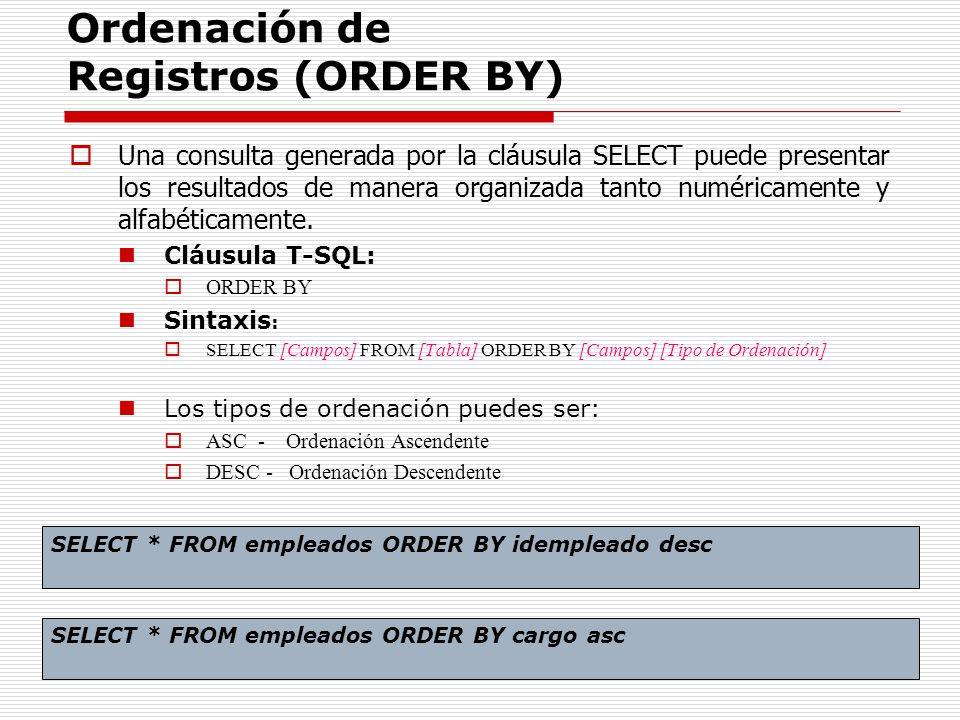 Ordenación de Registros (ORDER BY) Una consulta generada por la cláusula SELECT puede presentar los resultados de manera organizada tanto numéricament