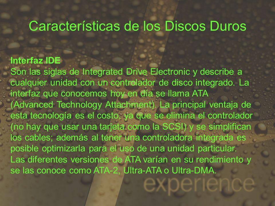 Interfaz IDE Son las siglas de Integrated Drive Electronic y describe a cualquier unidad con un controlador de disco integrado. La interfaz que conoce