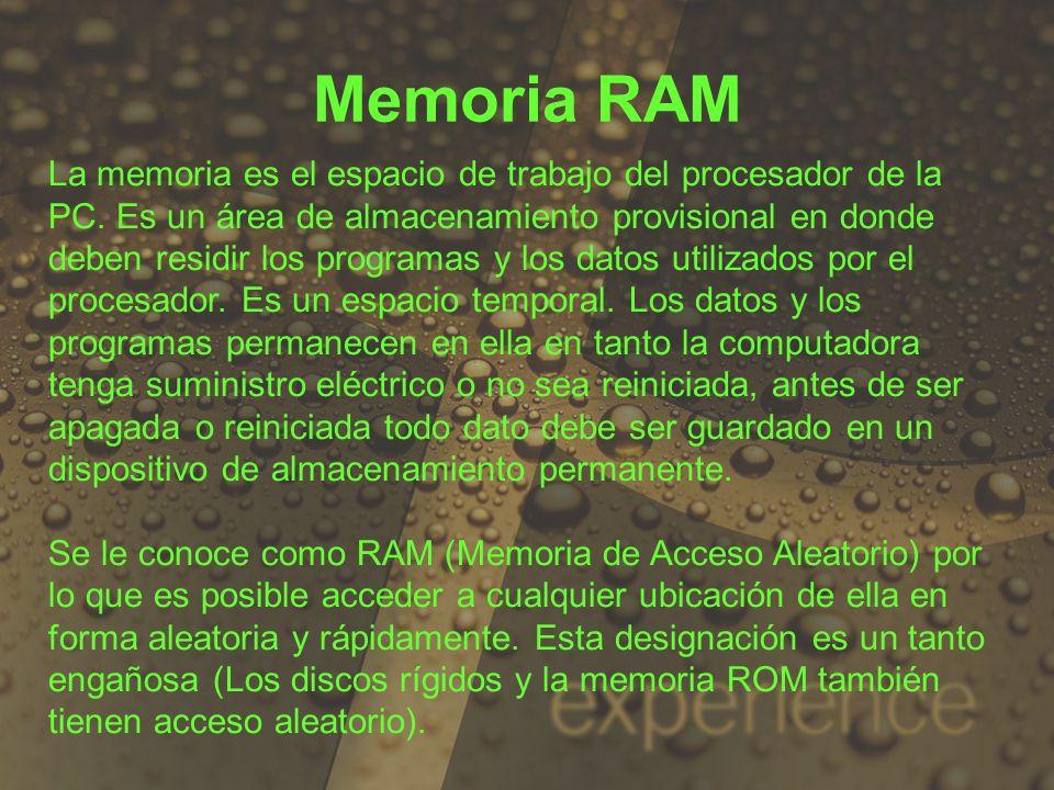 Memoria RAM La memoria es el espacio de trabajo del procesador de la PC. Es un área de almacenamiento provisional en donde deben residir los programas