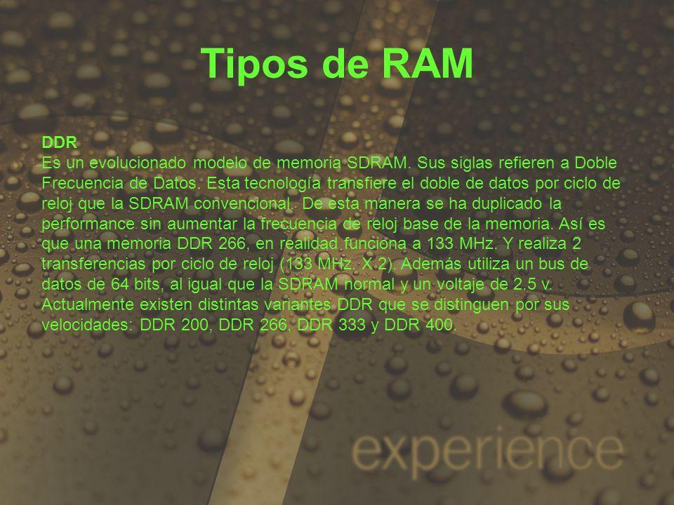 Tipos de RAM DDR Es un evolucionado modelo de memoria SDRAM. Sus siglas refieren a Doble Frecuencia de Datos. Esta tecnología transfiere el doble de d