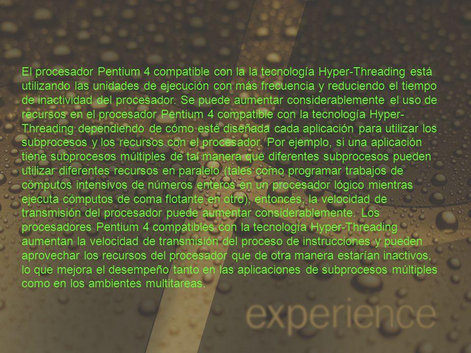 El procesador Pentium 4 compatible con la la tecnología Hyper-Threading está utilizando las unidades de ejecución con más frecuencia y reduciendo el t