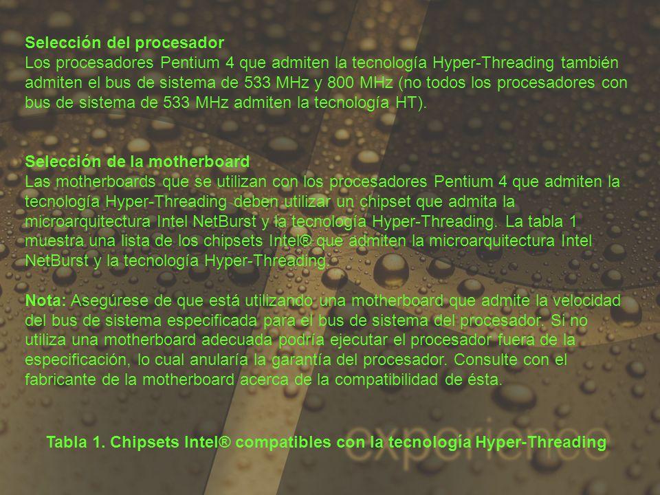 Selección del procesador Los procesadores Pentium 4 que admiten la tecnología Hyper-Threading también admiten el bus de sistema de 533 MHz y 800 MHz (