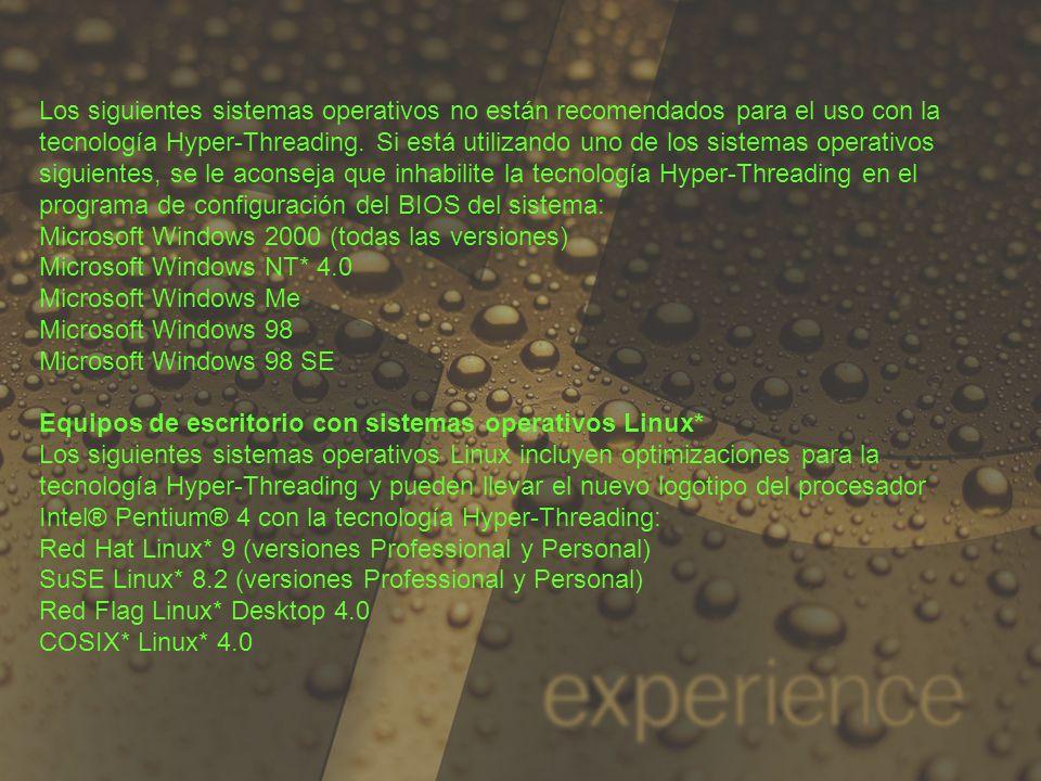 Los siguientes sistemas operativos no están recomendados para el uso con la tecnología Hyper-Threading. Si está utilizando uno de los sistemas operati