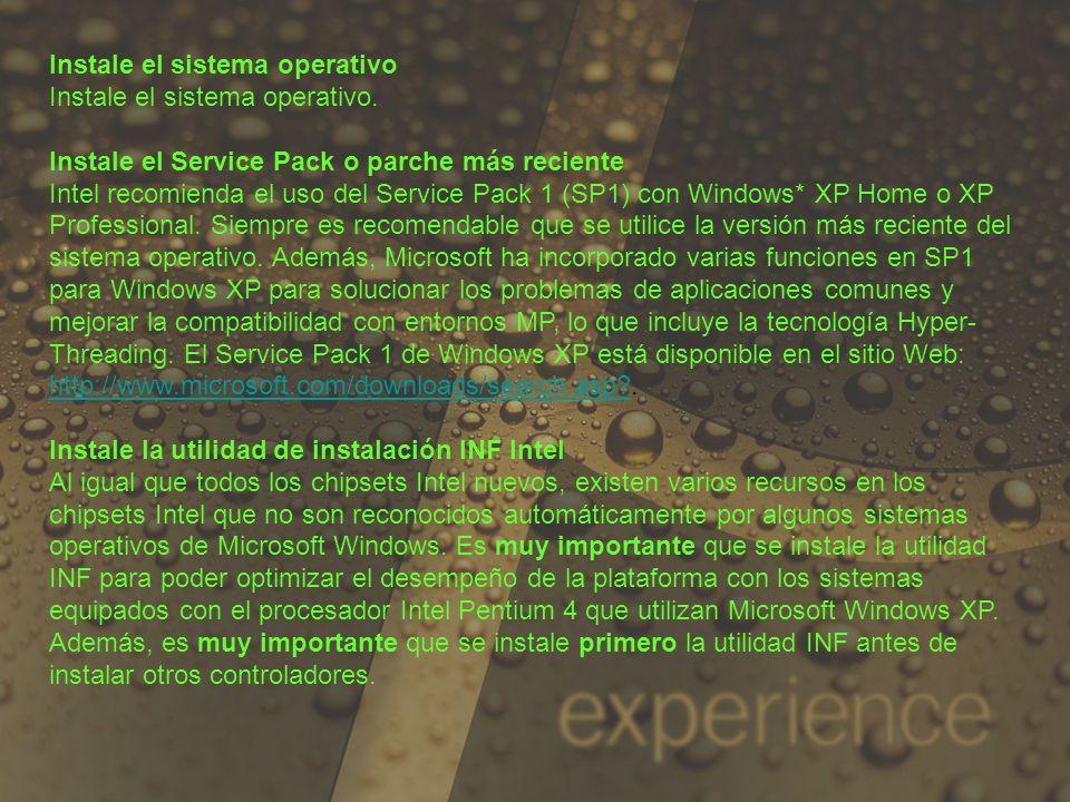 Instale el sistema operativo Instale el sistema operativo. Instale el Service Pack o parche más reciente Intel recomienda el uso del Service Pack 1 (S
