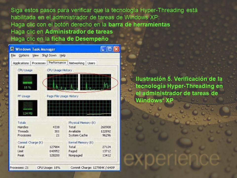 Siga estos pasos para verificar que la tecnología Hyper-Threading está habilitada en el administrador de tareas de Windows XP: Haga clic con el botón