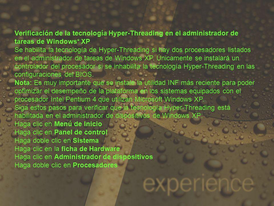 Verificación de la tecnología Hyper-Threading en el administrador de tareas de Windows* XP Se habilita la tecnología de Hyper-Threading si hay dos pro