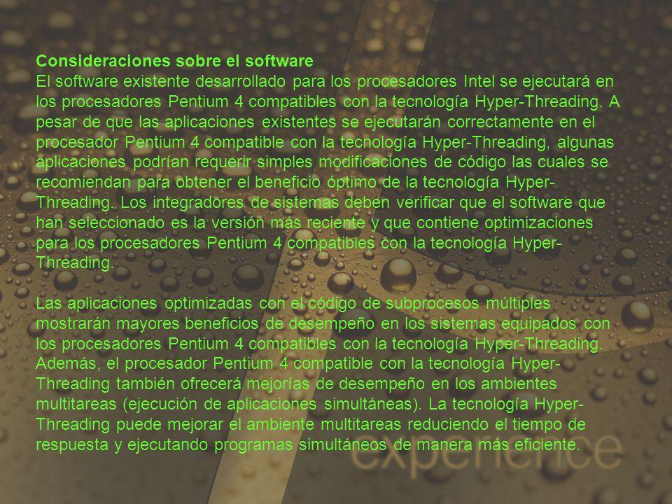 Consideraciones sobre el software El software existente desarrollado para los procesadores Intel se ejecutará en los procesadores Pentium 4 compatible