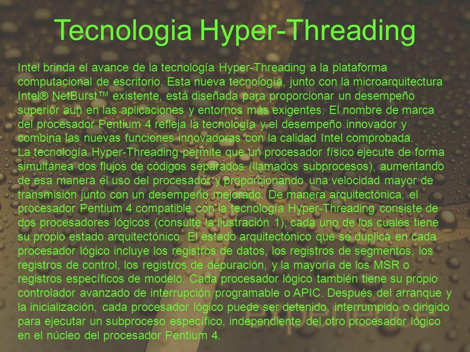 Tecnologia Hyper-Threading Intel brinda el avance de la tecnología Hyper-Threading a la plataforma computacional de escritorio. Esta nueva tecnología,