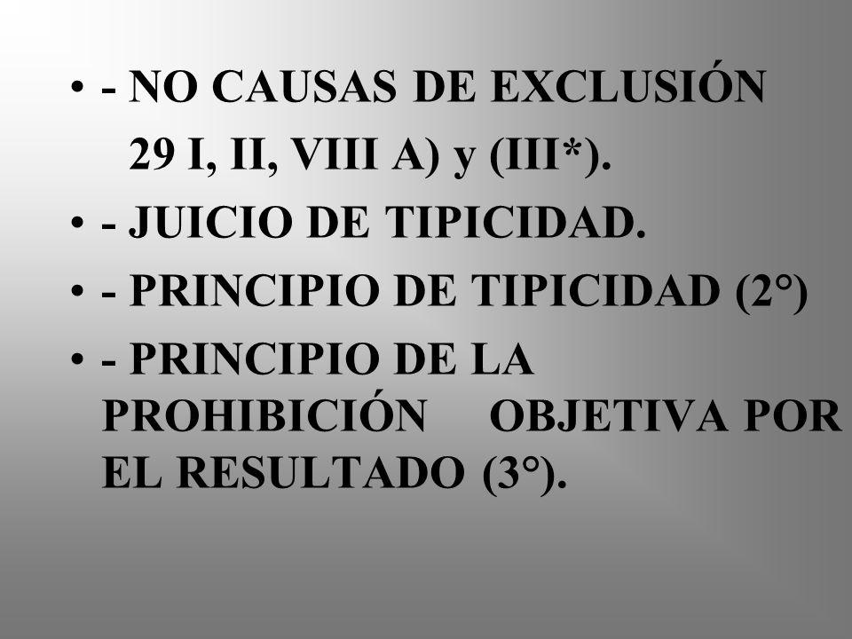 - NO CAUSAS DE EXCLUSIÓN 29 I, II, VIII A) y (III*). - JUICIO DE TIPICIDAD. - PRINCIPIO DE TIPICIDAD (2°) - PRINCIPIO DE LA PROHIBICIÓN OBJETIVA POR E