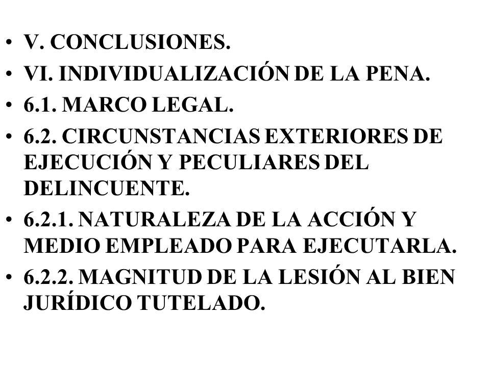 V. CONCLUSIONES. VI. INDIVIDUALIZACIÓN DE LA PENA. 6.1. MARCO LEGAL. 6.2. CIRCUNSTANCIAS EXTERIORES DE EJECUCIÓN Y PECULIARES DEL DELINCUENTE. 6.2.1.