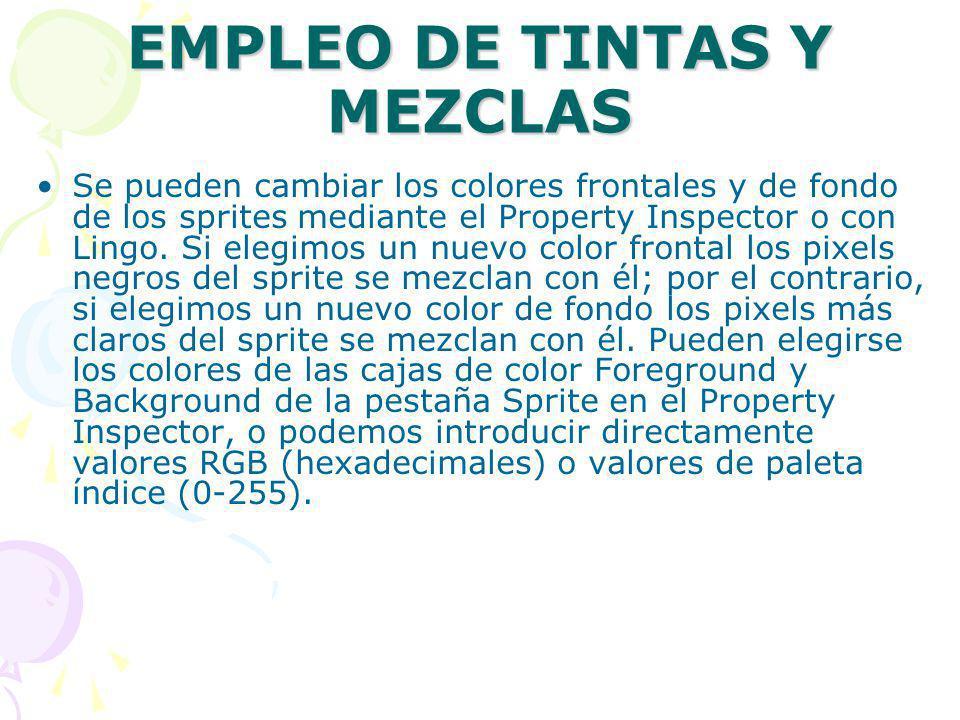 EMPLEO DE TINTAS Y MEZCLAS Se pueden cambiar los colores frontales y de fondo de los sprites mediante el Property Inspector o con Lingo. Si elegimos u