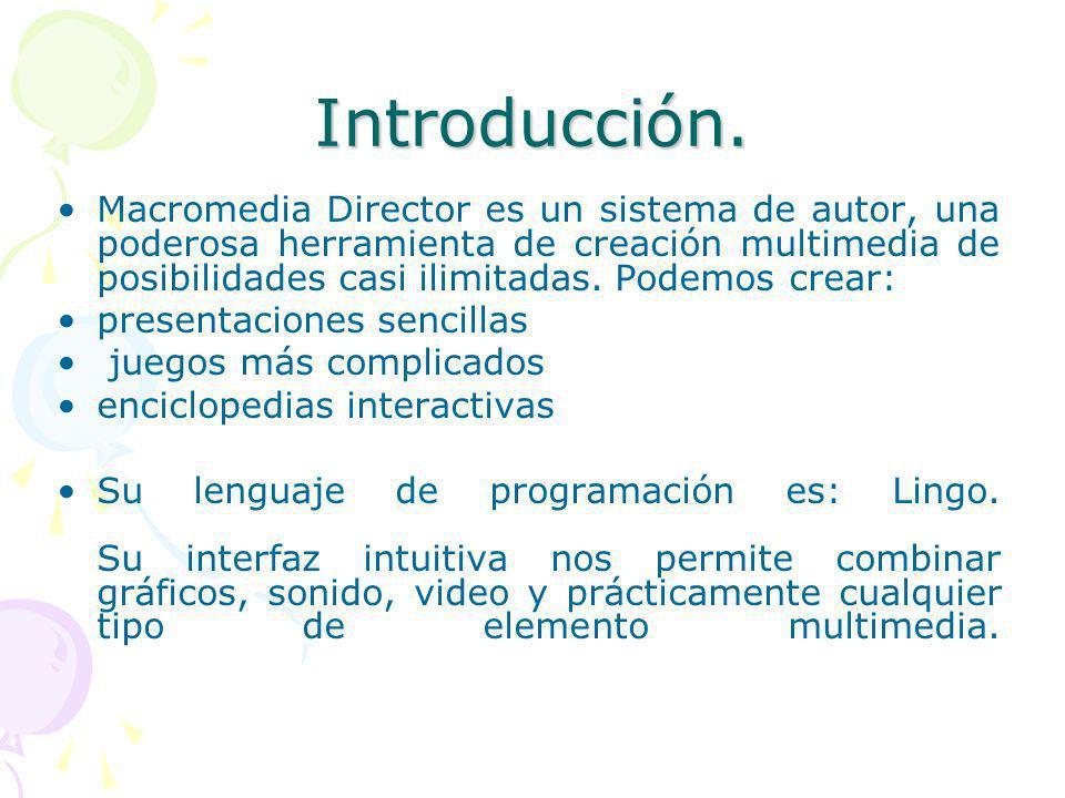 Introducción. Macromedia Director es un sistema de autor, una poderosa herramienta de creación multimedia de posibilidades casi ilimitadas. Podemos cr