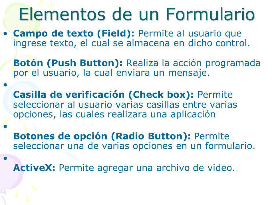 Elementos de un Formulario Campo de texto (Field): Permite al usuario que ingrese texto, el cual se almacena en dicho control. Botón (Push Button): Re