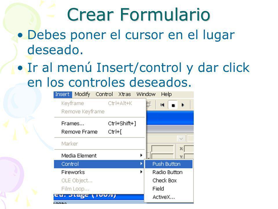 Crear Formulario Debes poner el cursor en el lugar deseado. Ir al menú Insert/control y dar click en los controles deseados.