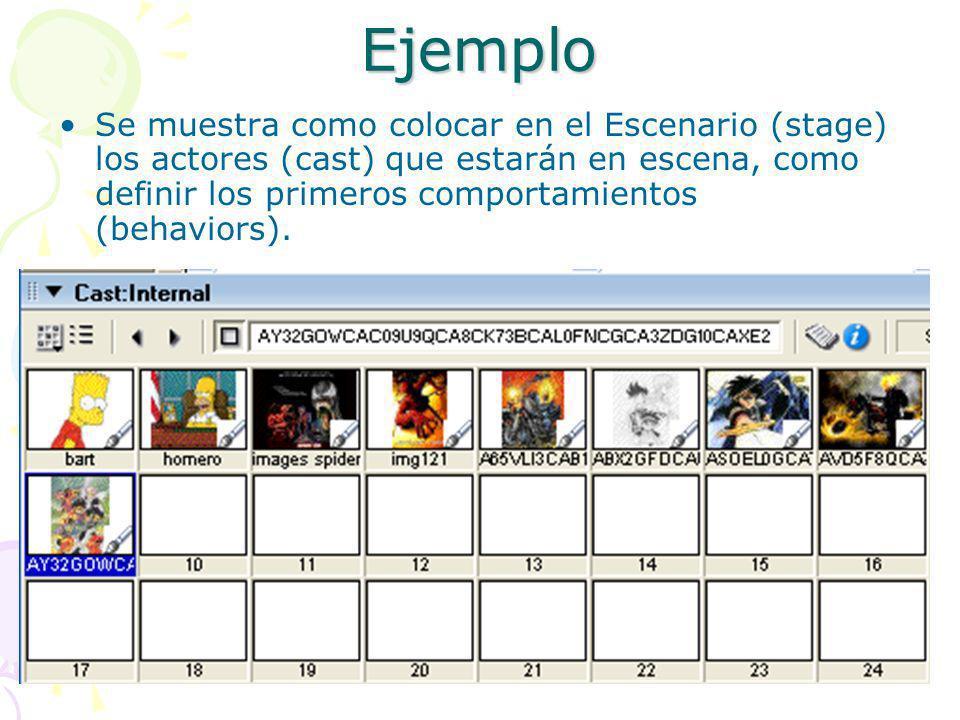 Ejemplo Se muestra como colocar en el Escenario (stage) los actores (cast) que estarán en escena, como definir los primeros comportamientos (behaviors