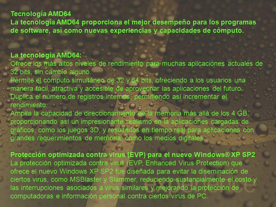 Tecnología AMD64 La tecnología AMD64 proporciona el mejor desempeño para los programas de software, así como nuevas experiencias y capacidades de cómp
