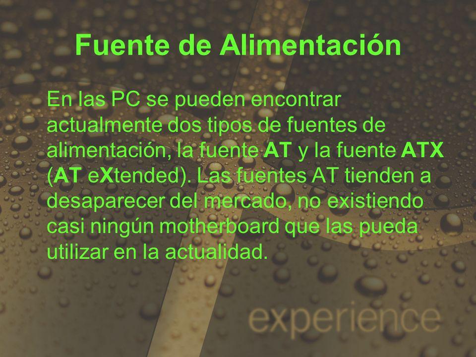 Fuente de Alimentación En las PC se pueden encontrar actualmente dos tipos de fuentes de alimentación, la fuente AT y la fuente ATX (AT eXtended). Las