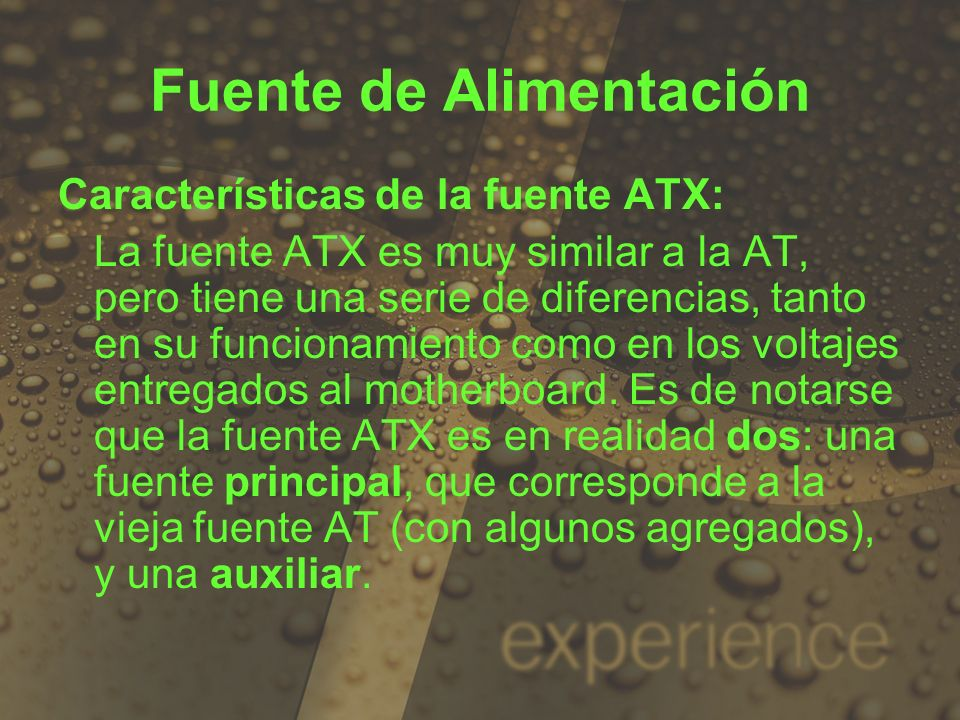 Fuente de Alimentación Características de la fuente ATX: La fuente ATX es muy similar a la AT, pero tiene una serie de diferencias, tanto en su funcio