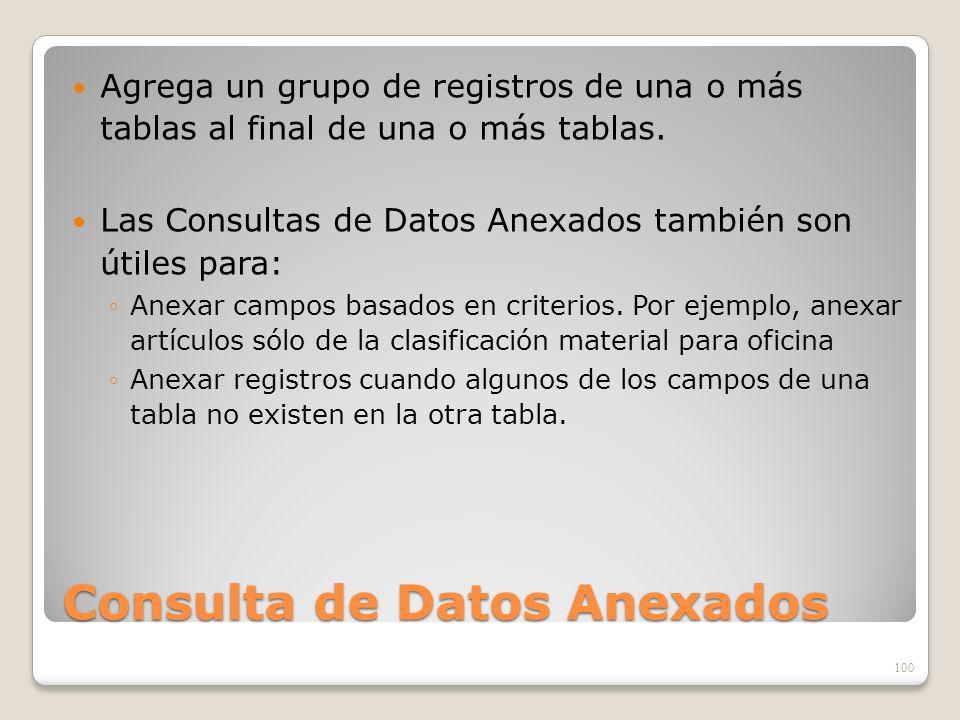 Consulta de Datos Anexados Agrega un grupo de registros de una o más tablas al final de una o más tablas. Las Consultas de Datos Anexados también son