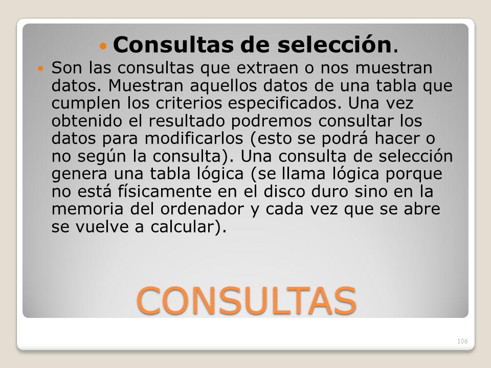 CONSULTAS Consultas de selección. Son las consultas que extraen o nos muestran datos. Muestran aquellos datos de una tabla que cumplen los criterios e