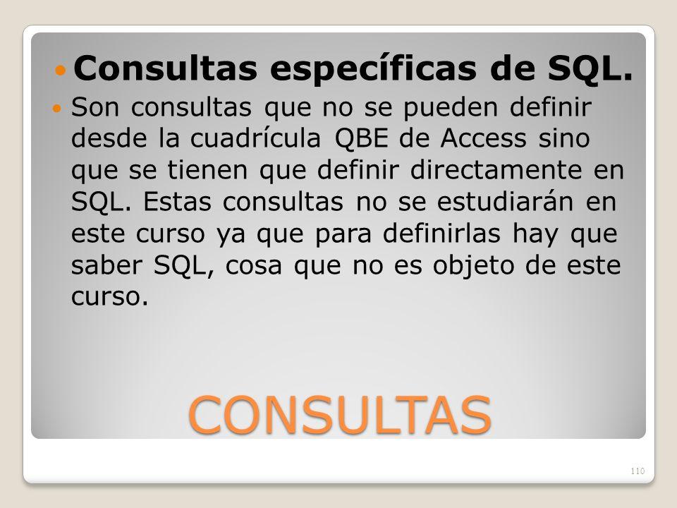 CONSULTAS Consultas específicas de SQL. Son consultas que no se pueden definir desde la cuadrícula QBE de Access sino que se tienen que definir direct