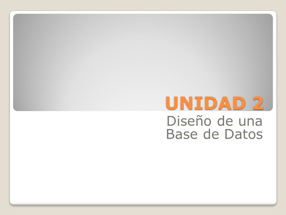 UNIDAD 2 Diseño de una Base de Datos
