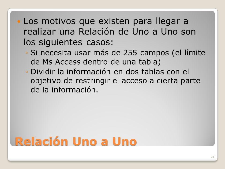 Relación Uno a Uno Los motivos que existen para llegar a realizar una Relación de Uno a Uno son los siguientes casos: Si necesita usar más de 255 camp
