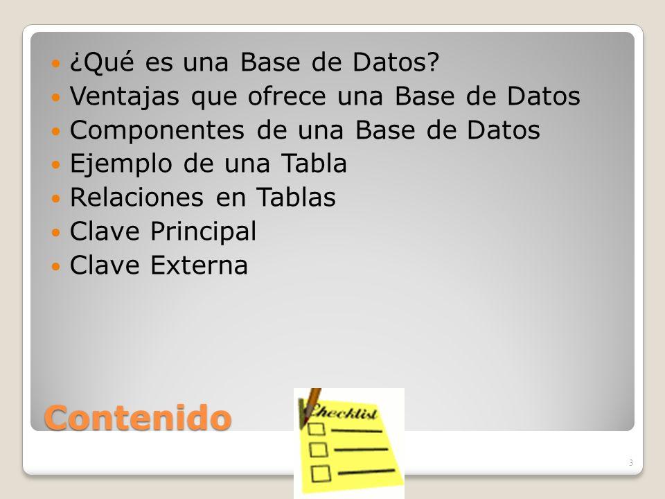 Contenido ¿Qué es una Base de Datos? Ventajas que ofrece una Base de Datos Componentes de una Base de Datos Ejemplo de una Tabla Relaciones en Tablas