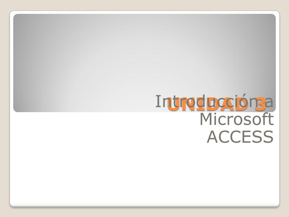 UNIDAD 3 Introducción a Microsoft ACCESS