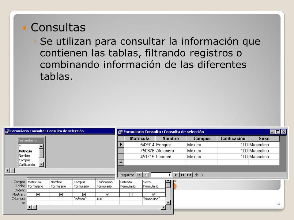 Objetos de ACCESS Consultas Se utilizan para consultar la información que contienen las tablas, filtrando registros o combinando información de las di