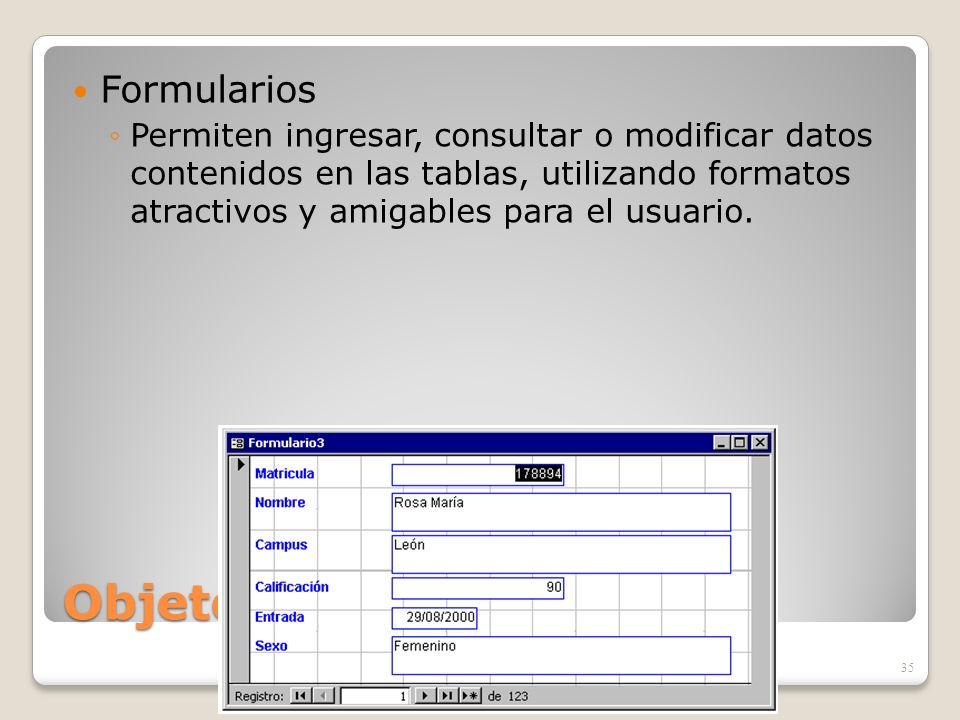 Objetos de ACCESS Formularios Permiten ingresar, consultar o modificar datos contenidos en las tablas, utilizando formatos atractivos y amigables para