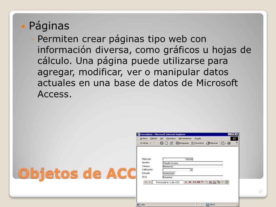 Objetos de ACCESS Páginas Permiten crear páginas tipo web con información diversa, como gráficos u hojas de cálculo. Una página puede utilizarse para