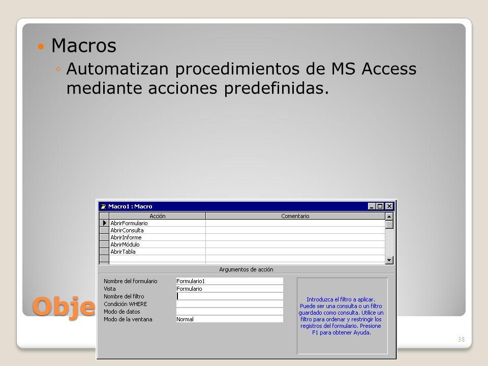 Objetos de ACCESS Macros Automatizan procedimientos de MS Access mediante acciones predefinidas. 38