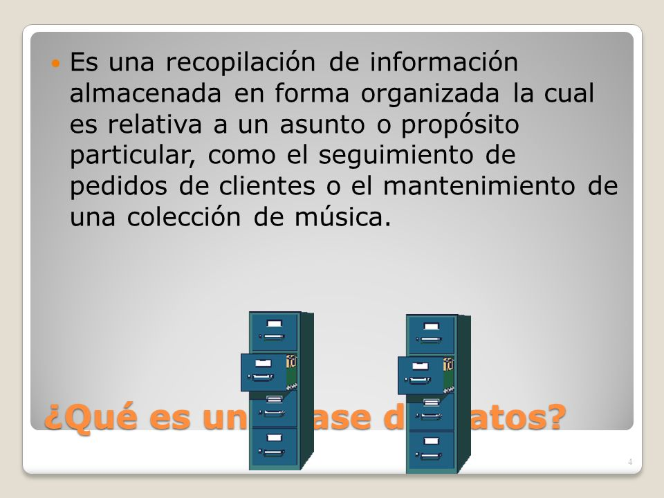 ¿Qué es una Base de Datos? Es una recopilación de información almacenada en forma organizada la cual es relativa a un asunto o propósito particular, c