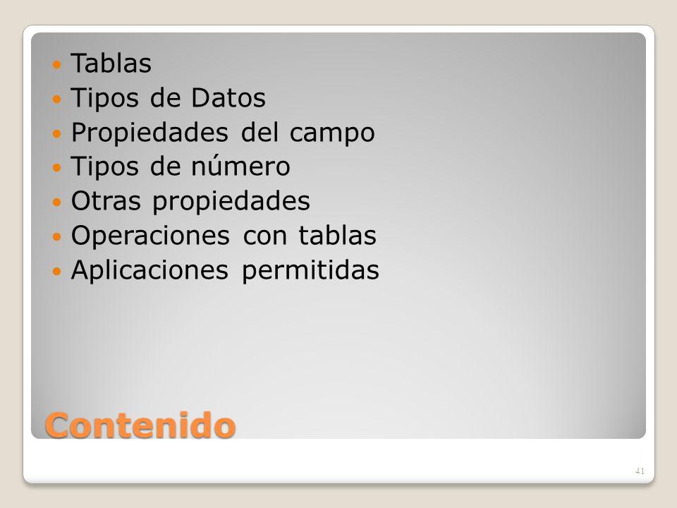 Contenido Tipos de Datos Propiedades del campo Tipos de número Otras propiedades Operaciones con tablas Aplicaciones permitidas 41