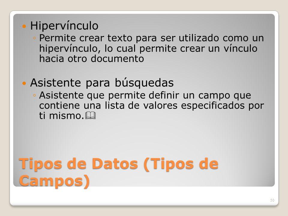 Tipos de Datos (Tipos de Campos) Hipervínculo Permite crear texto para ser utilizado como un hipervínculo, lo cual permite crear un vínculo hacia otro